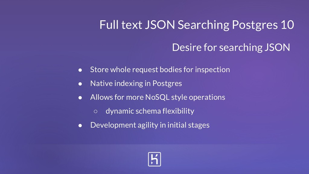 Full text JSON Searching Postgres 10 ● Store wh...