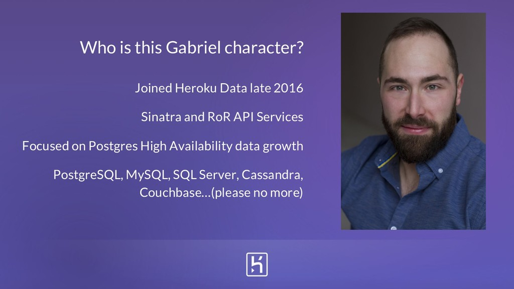 Who is this Gabriel character? Joined Heroku Da...