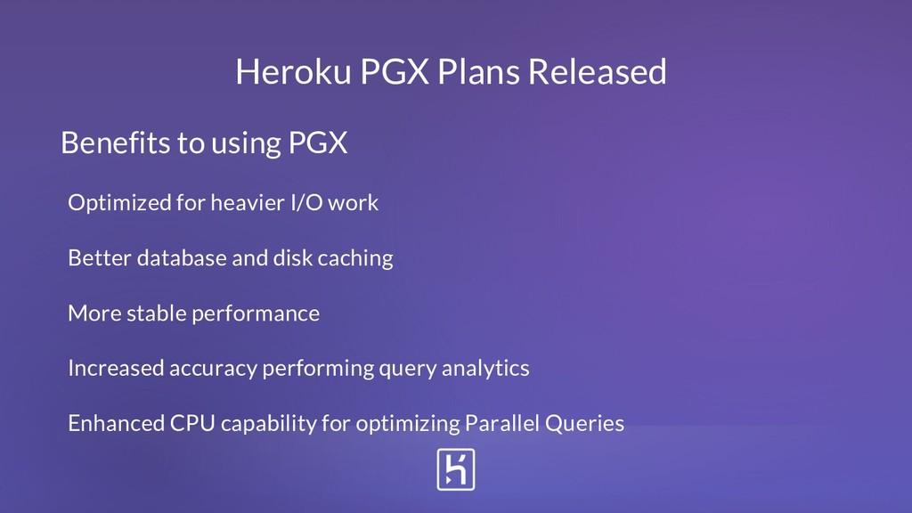 Heroku PGX Plans Released Benefits to using PGX...
