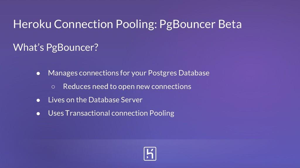 Heroku Connection Pooling: PgBouncer Beta ● Man...
