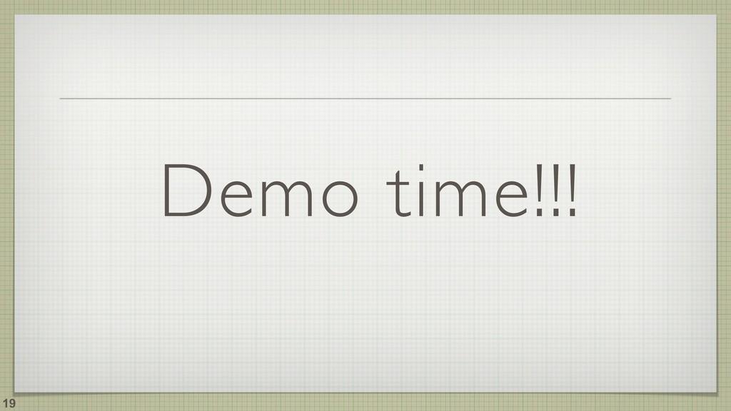 Demo time!!! !19
