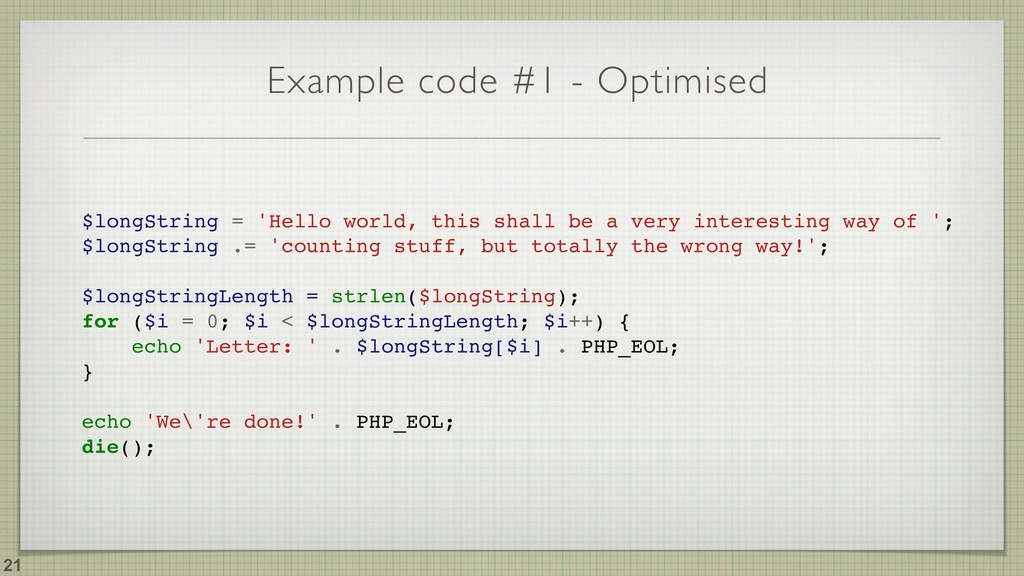 Example code #1 - Optimised !21 $longString = '...