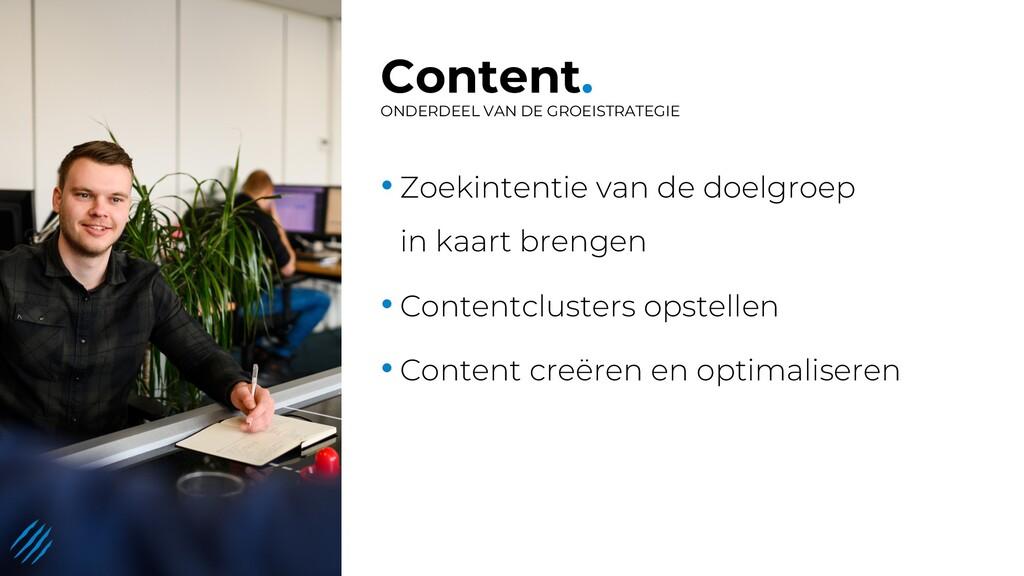 Content. ONDERDEEL VAN DE GROEISTRATEGIE • Zoek...
