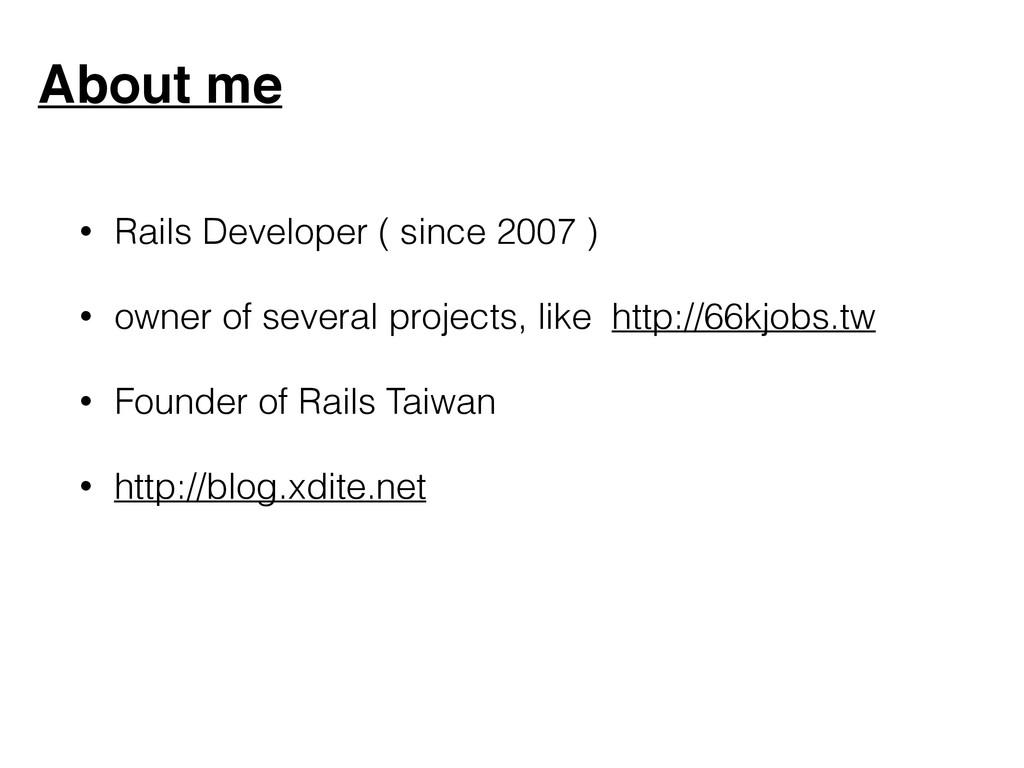 About me • Rails Developer ( since 2007 ) • own...