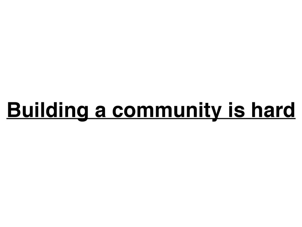 Building a community is hard
