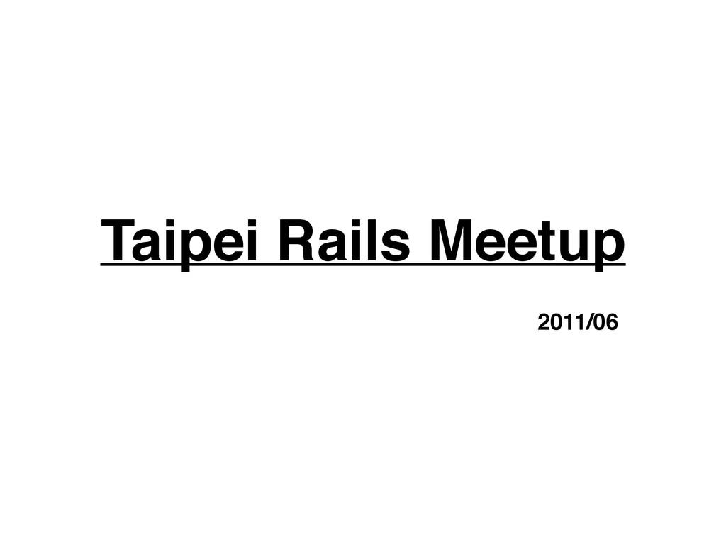 Taipei Rails Meetup 2011/06