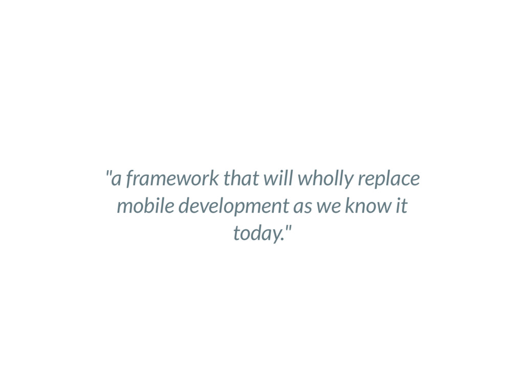 """""""a framework that will wholly replace mobile de..."""