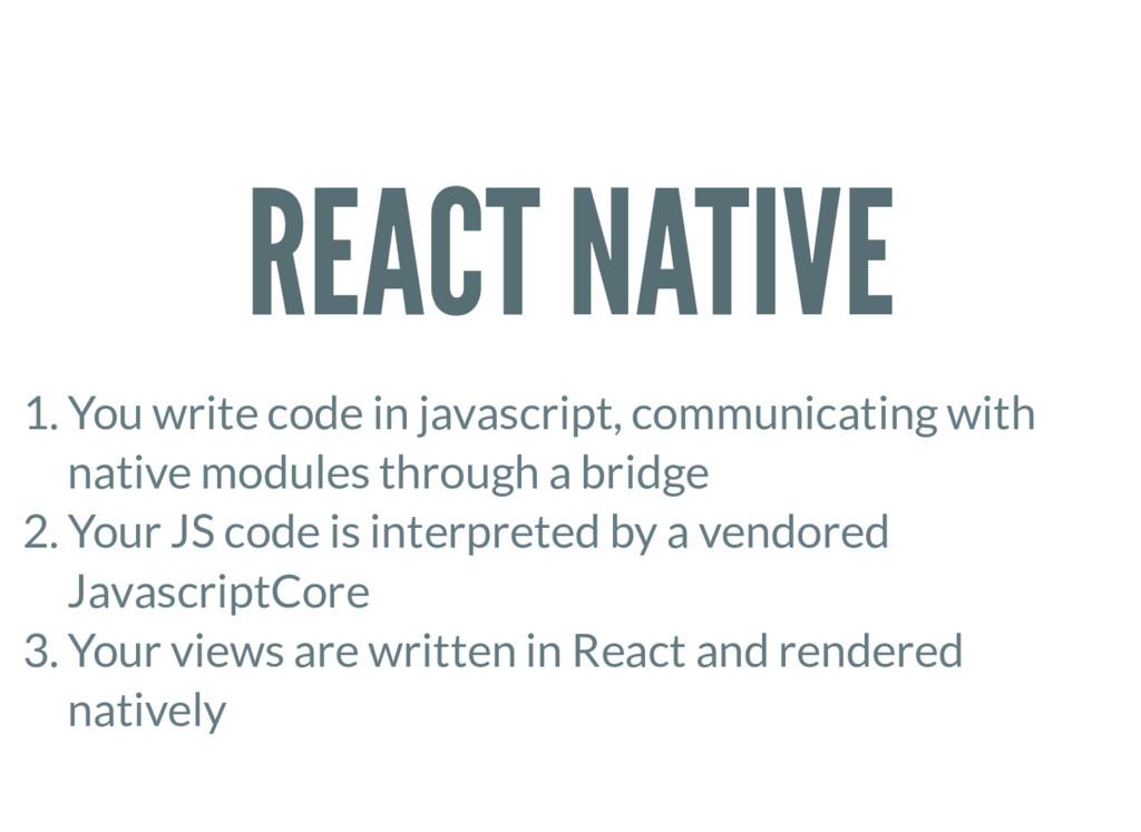 REACT NATIVE 1. You write code in javascript, c...