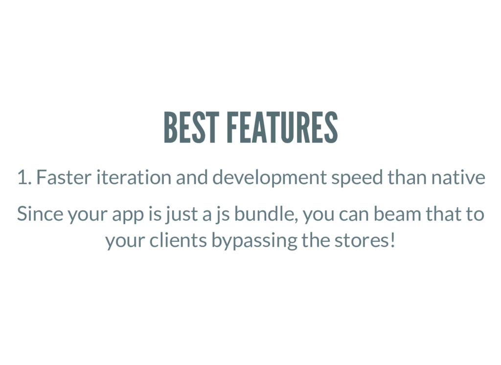 BEST FEATURES 1. Faster iteration and developme...