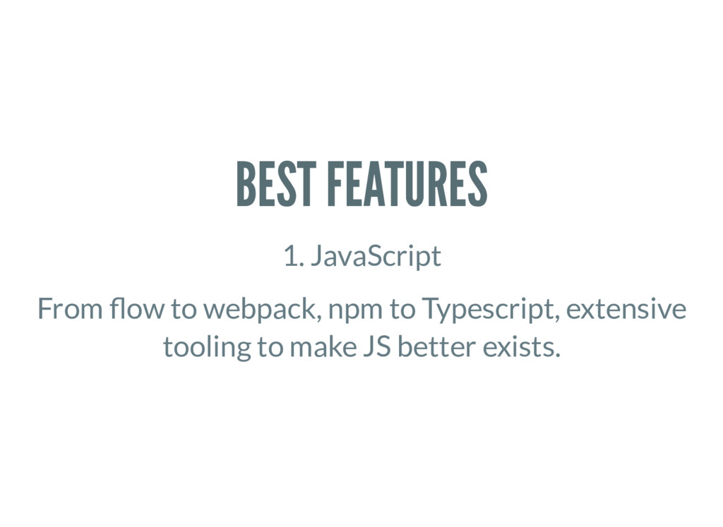 BEST FEATURES 1. JavaScript From ow to webpack,...