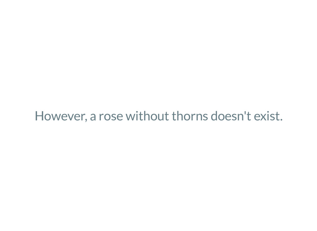 However, a rose without thorns doesn't exist.