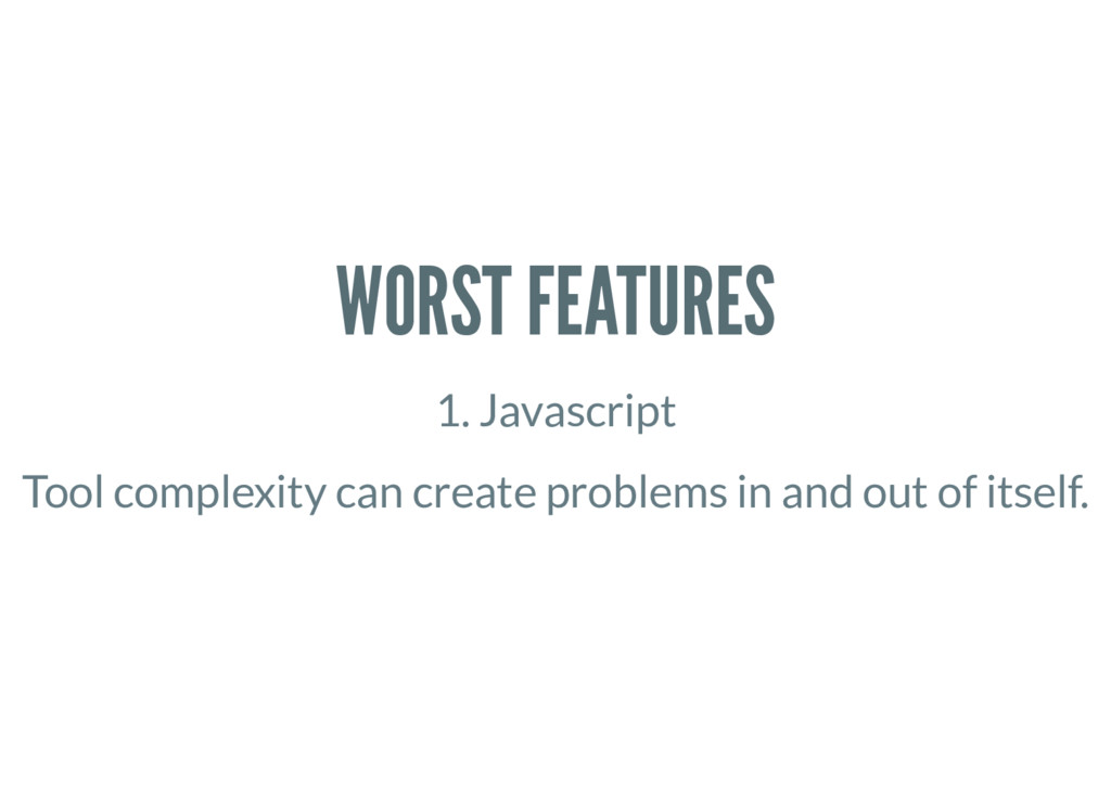 WORST FEATURES 1. Javascript Tool complexity ca...