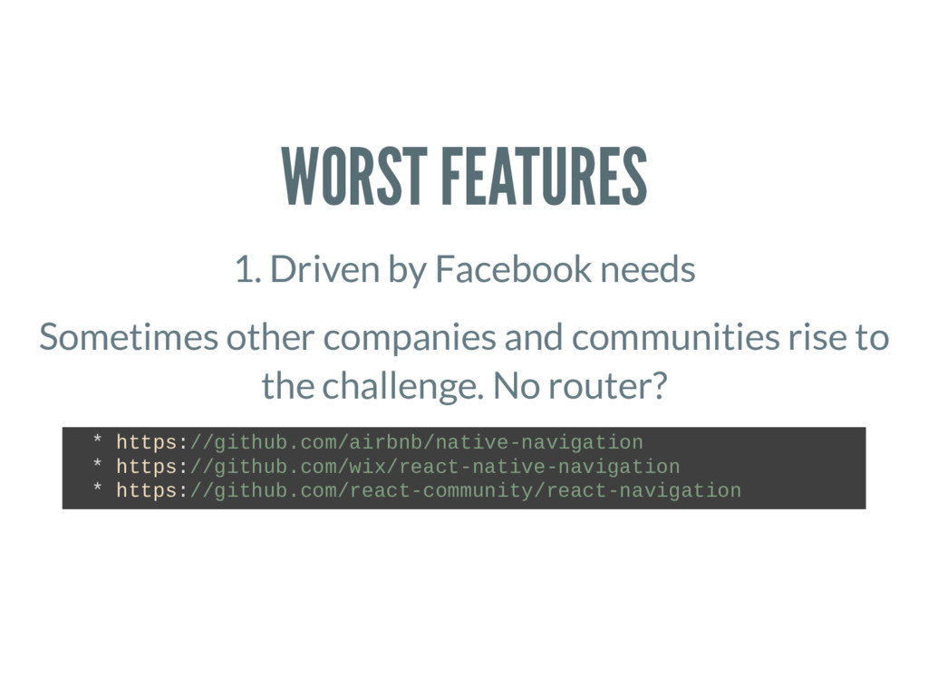 WORST FEATURES 1. Driven by Facebook needs Some...
