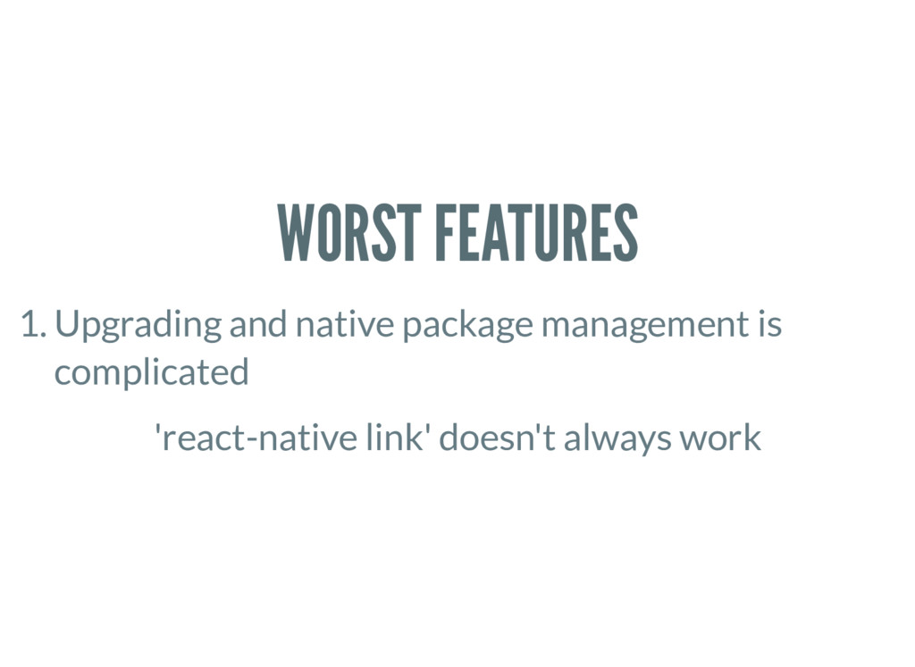 WORST FEATURES 1. Upgrading and native package ...