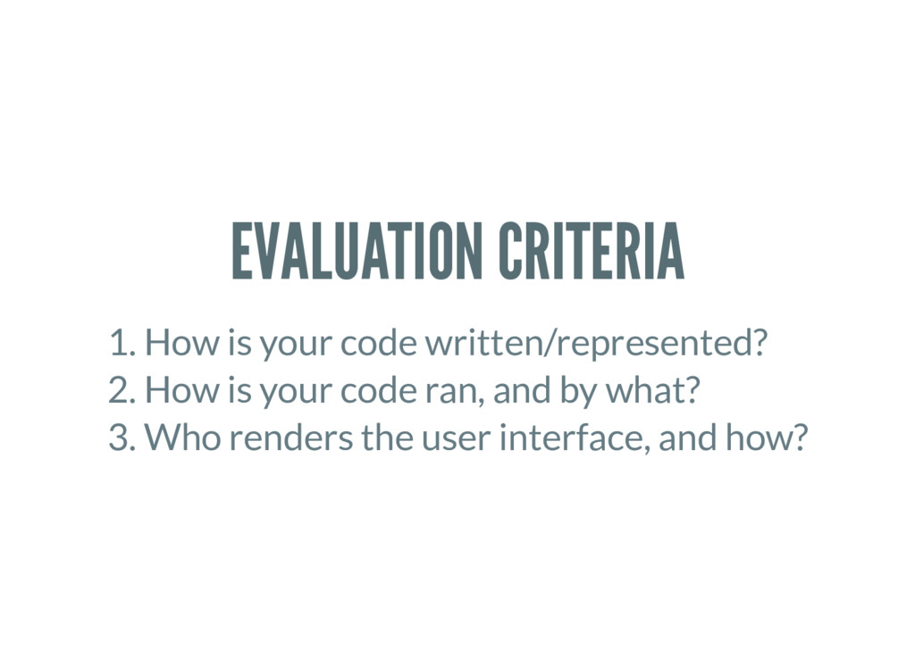 EVALUATION CRITERIA 1. How is your code written...