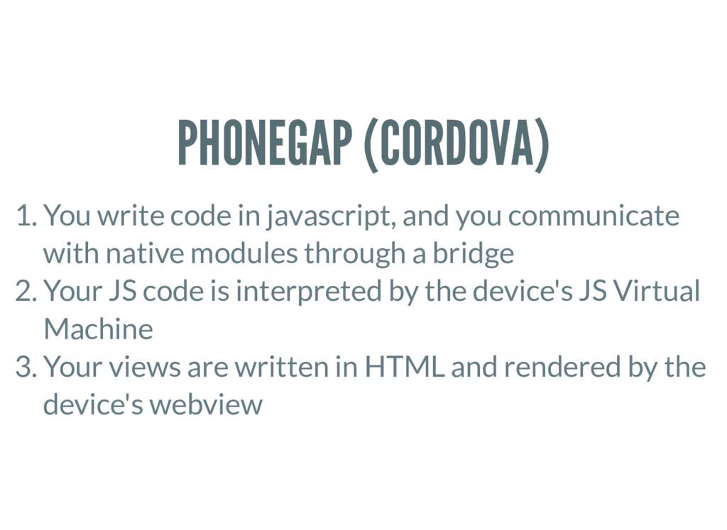 PHONEGAP (CORDOVA) 1. You write code in javascr...