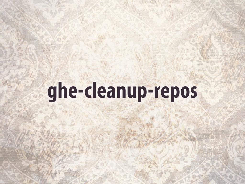 ghe-cleanup-repos