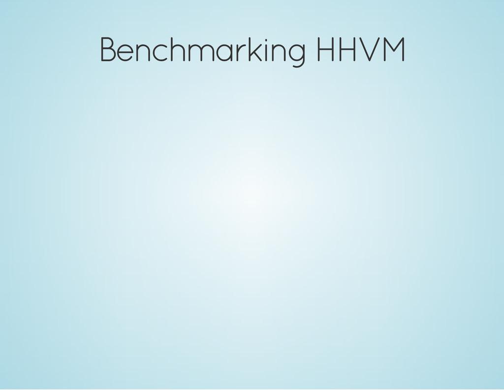 Benchmarking HHVM