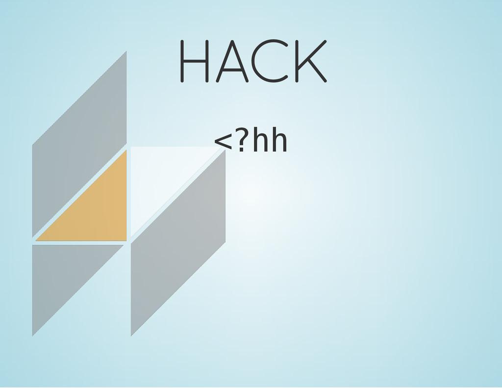 HACK < ? h h