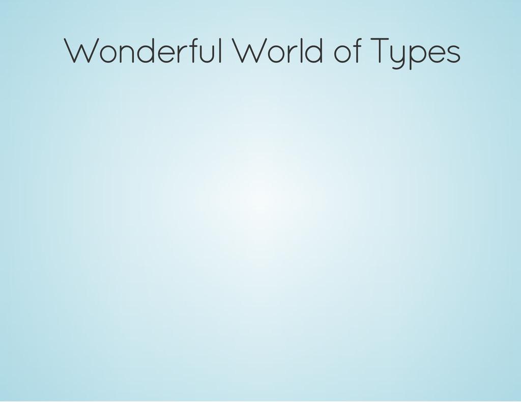 Wonderful World of Types