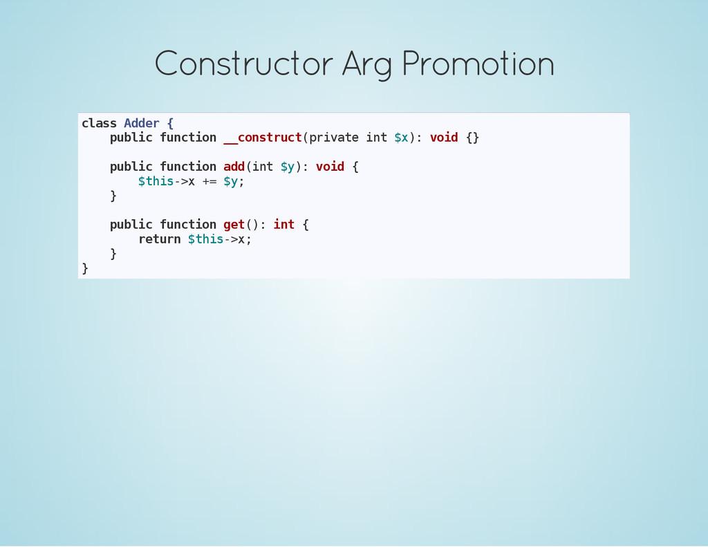 Constructor Arg Promotion c l a s s A d d e r {...