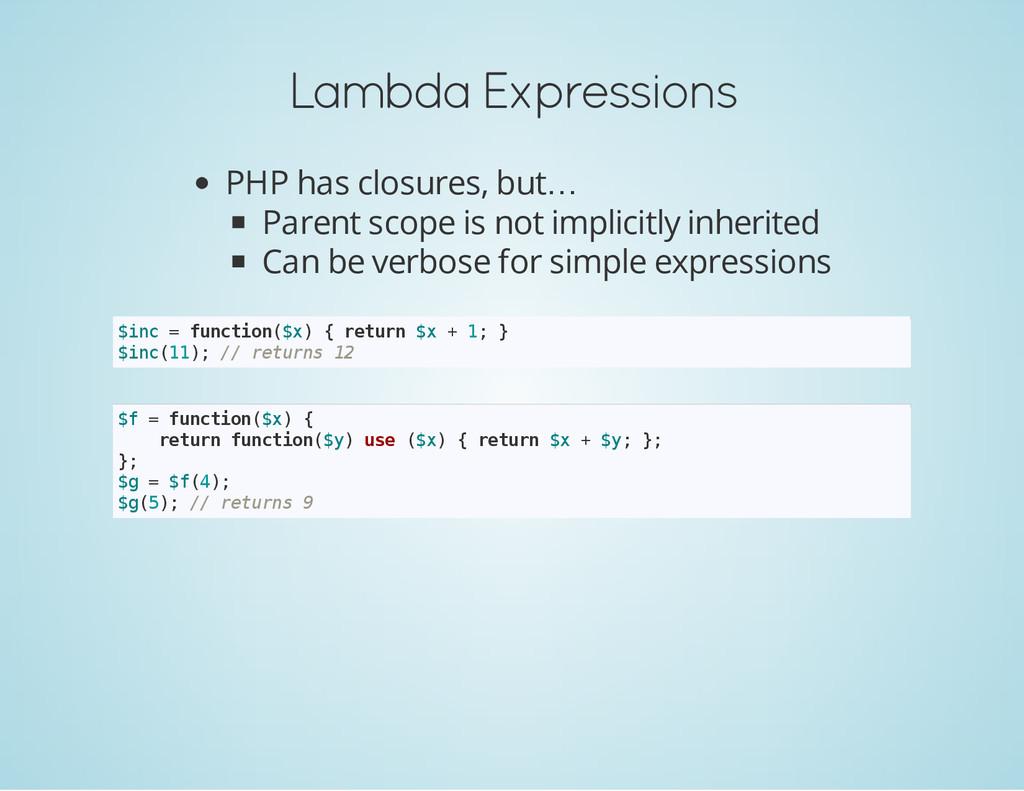 Lambda Expressions PHP has closures, but… Paren...