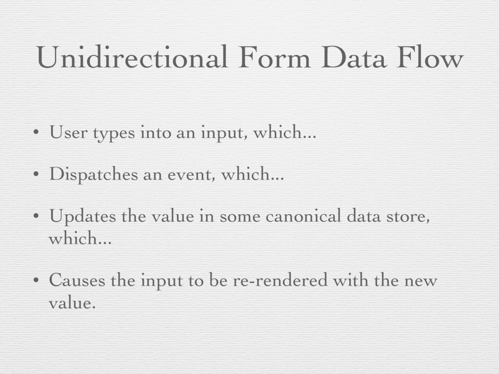 Unidirectional Form Data Flow • User types into...