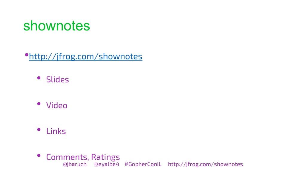 shownotes •http://jfrog.com/shownotes • Slides ...