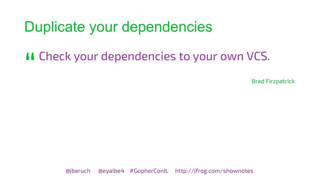 Duplicate your dependencies Check your dependen...