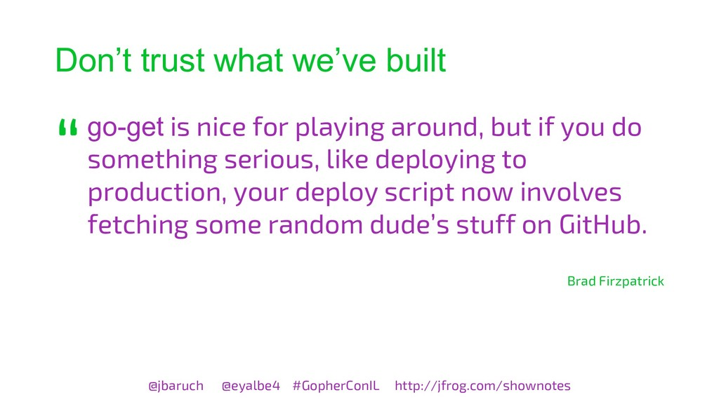 Don't trust what we've built go-get is nice for...