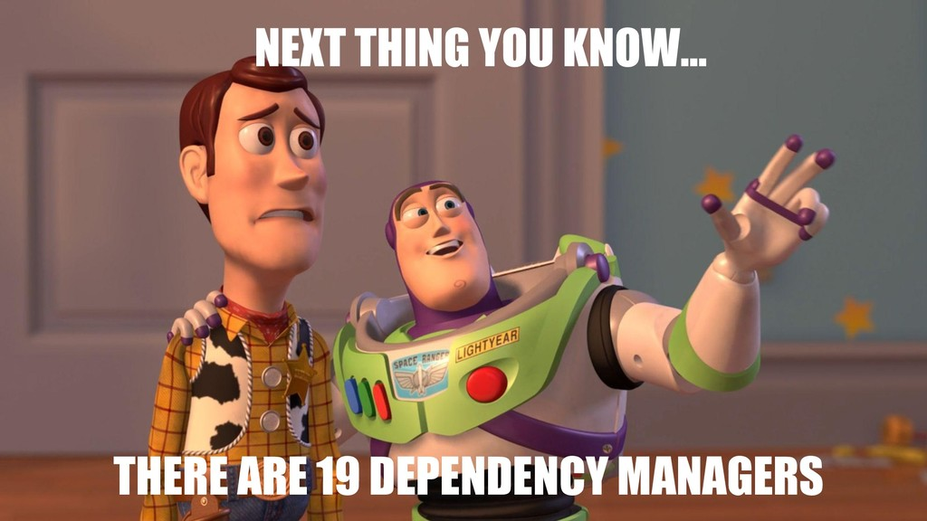THERE ARE 19 DEPENDENCY MANAGERS NEXT THING YOU...