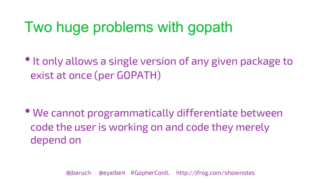 Two huge problems with gopath @jbaruch @eyalbe4...