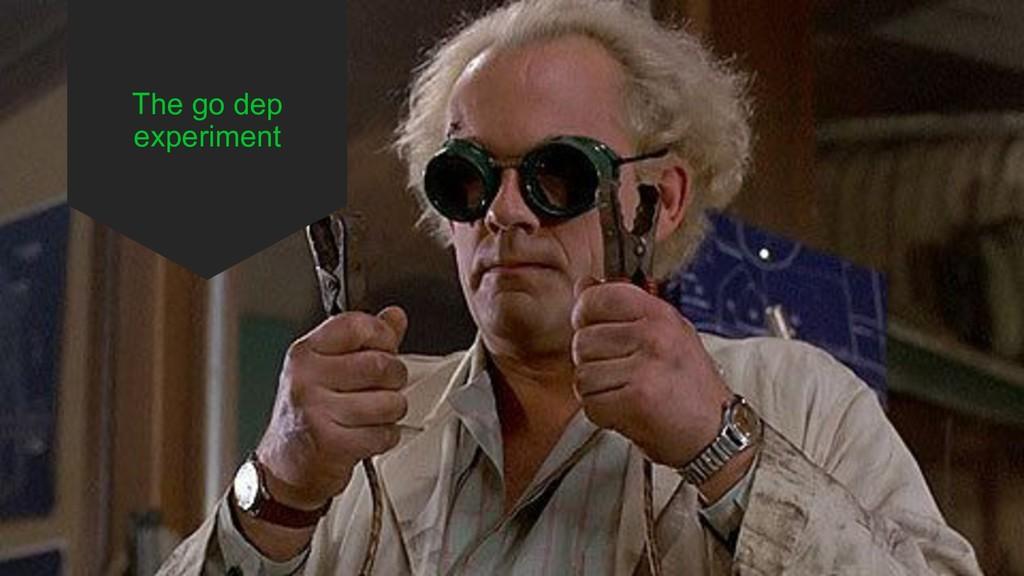 The go dep experiment
