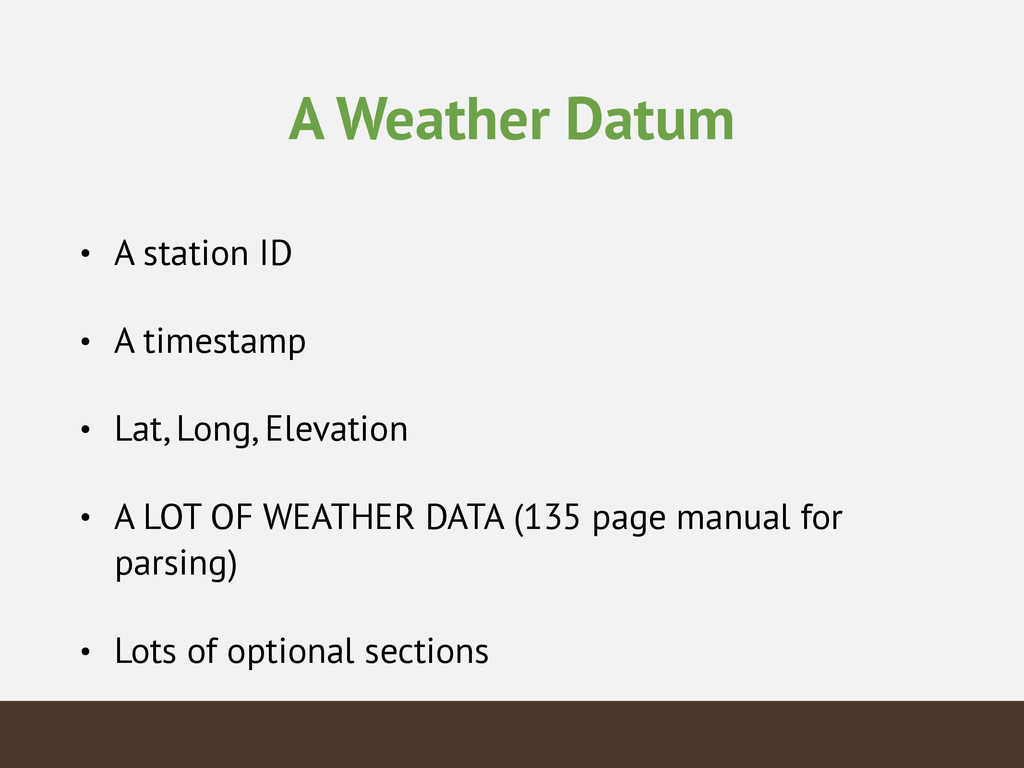 A Weather Datum • A station ID • A timestamp • ...