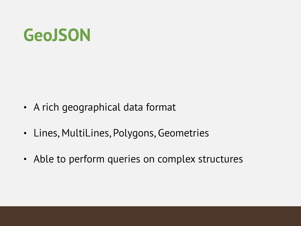 GeoJSON • A rich geographical data format • Lin...