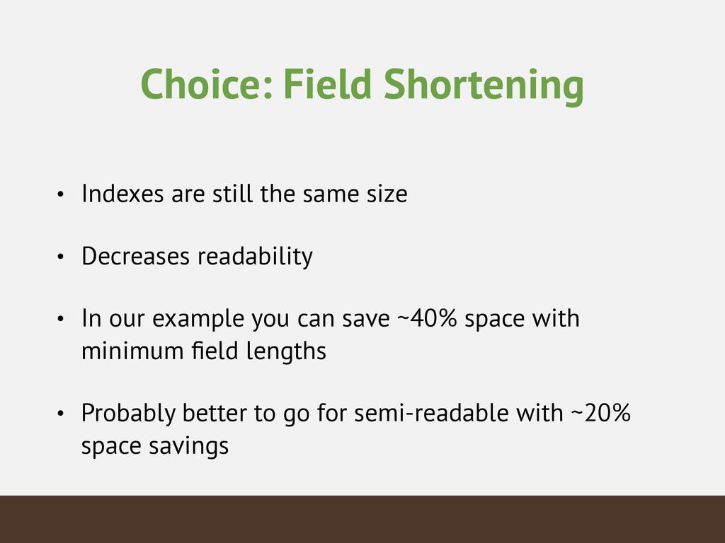 Choice: Field Shortening • Indexes are still th...