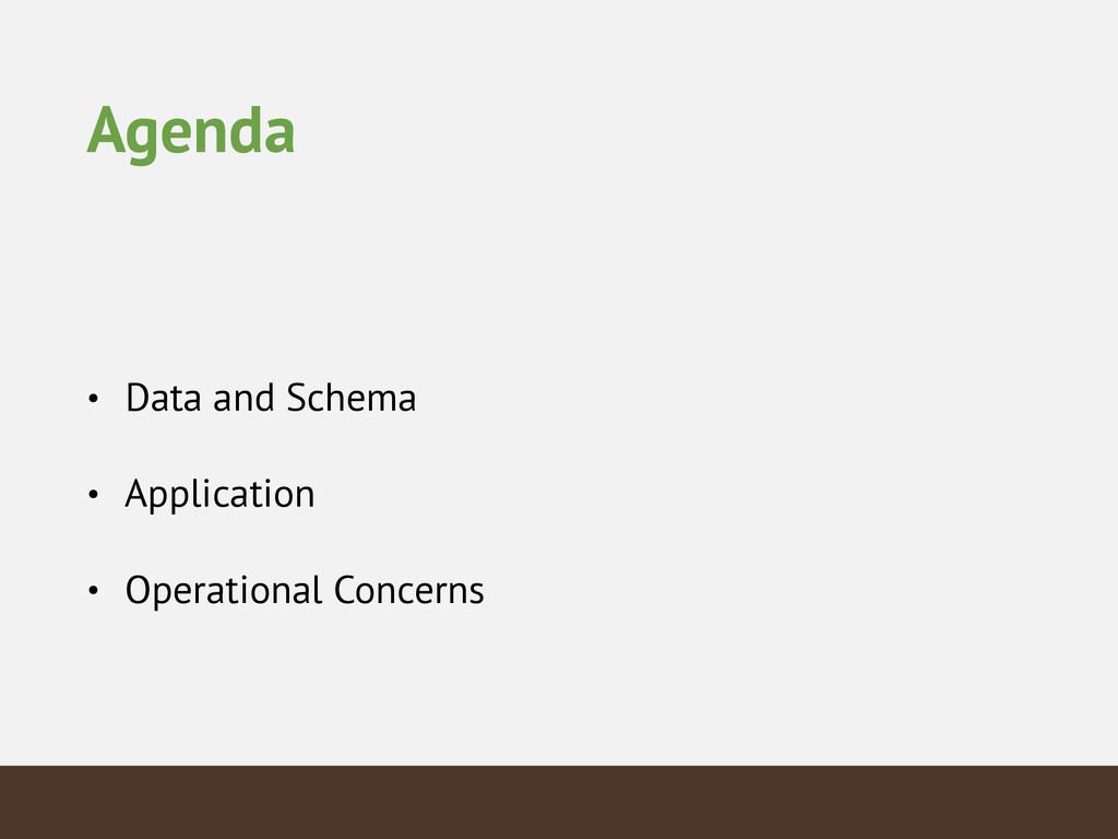 Agenda • Data and Schema • Application • Operat...