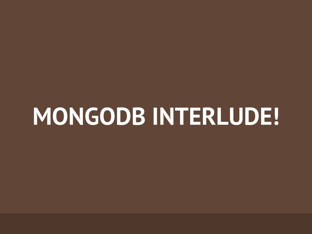 MONGODB INTERLUDE!