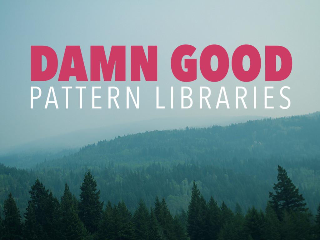 DAMN GOOD PATTERN LIBRARIES