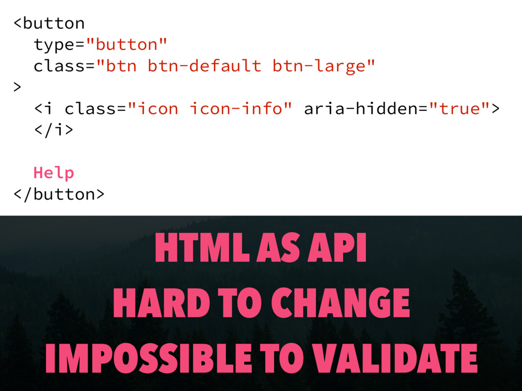HTML AS API HARD TO CHANGE IMPOSSIBLE TO VALIDA...