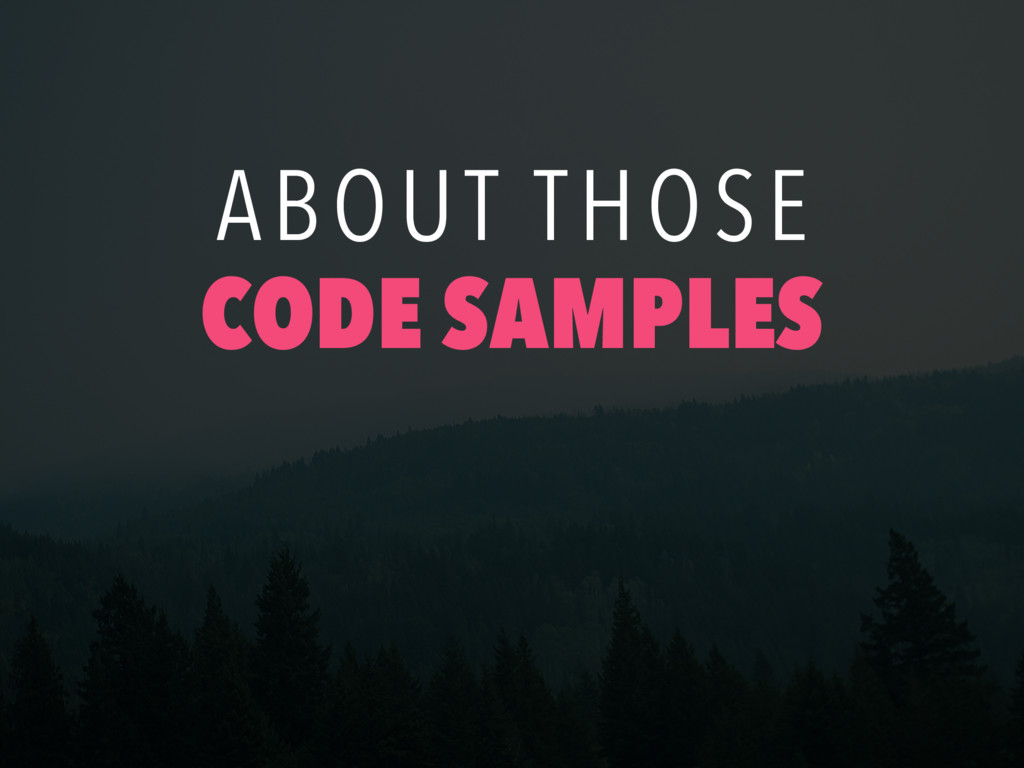 ABOUT THOSE CODE SAMPLES