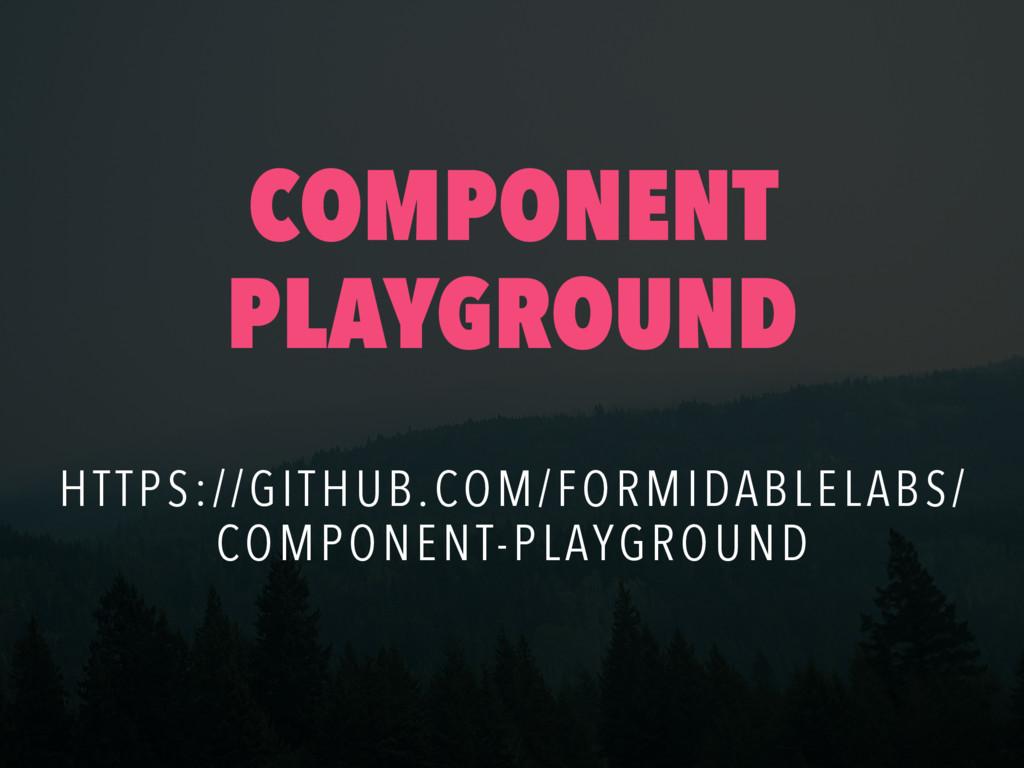 COMPONENT PLAYGROUND HTTPS://GITHUB.COM/FORMIDA...