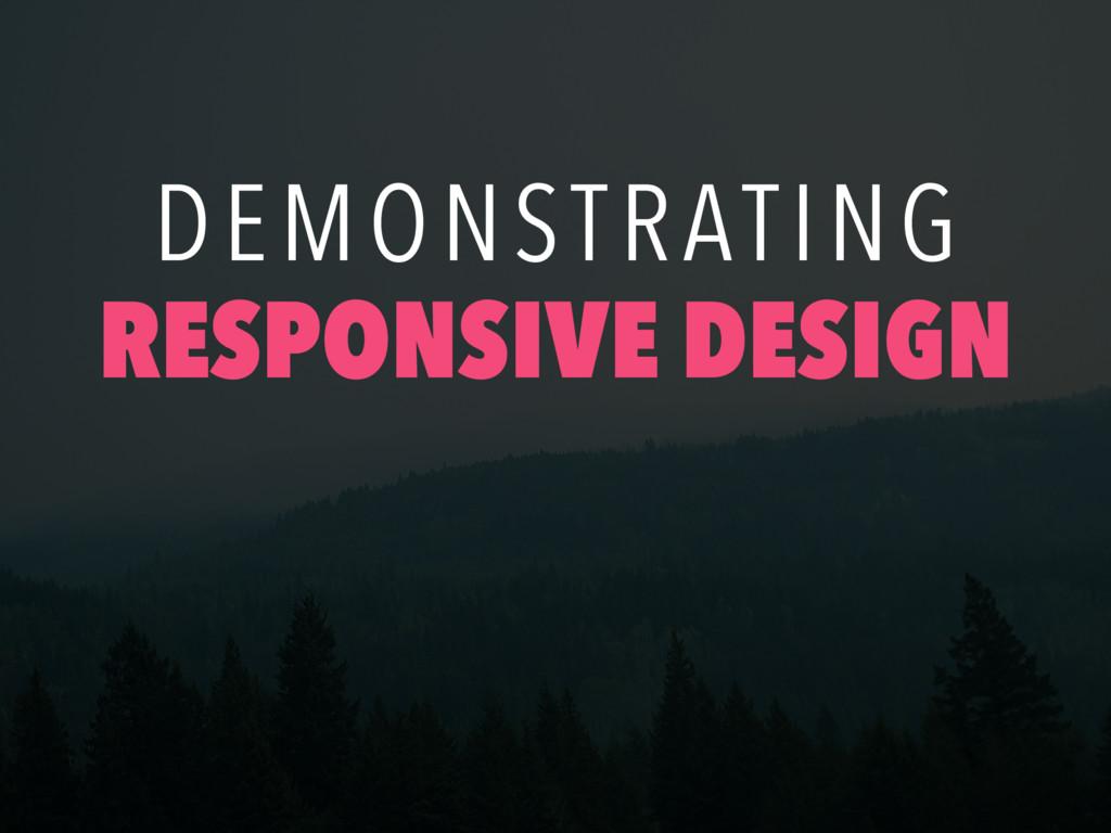 DEMONSTRATING RESPONSIVE DESIGN