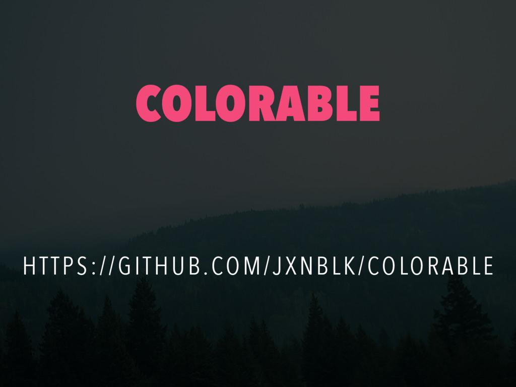 COLORABLE HTTPS://GITHUB.COM/JXNBLK/COLORABLE