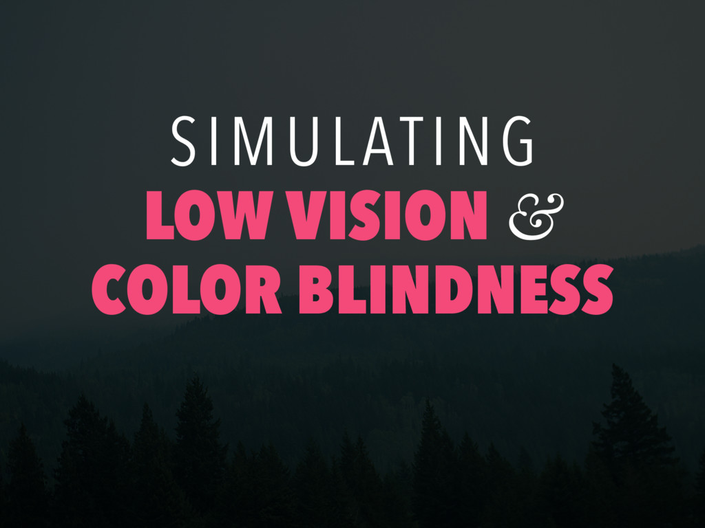 SIMULATING LOW VISION & COLOR BLINDNESS
