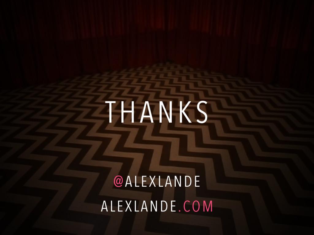 THANKS @ALEXLANDE ALEXLANDE.COM