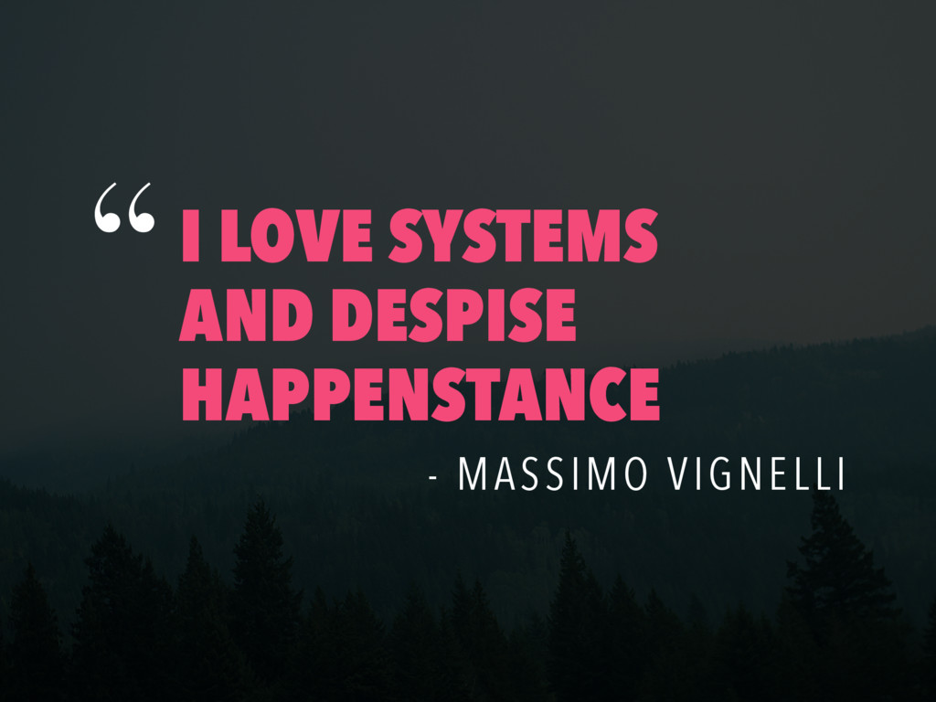 I LOVE SYSTEMS AND DESPISE HAPPENSTANCE - MASSI...