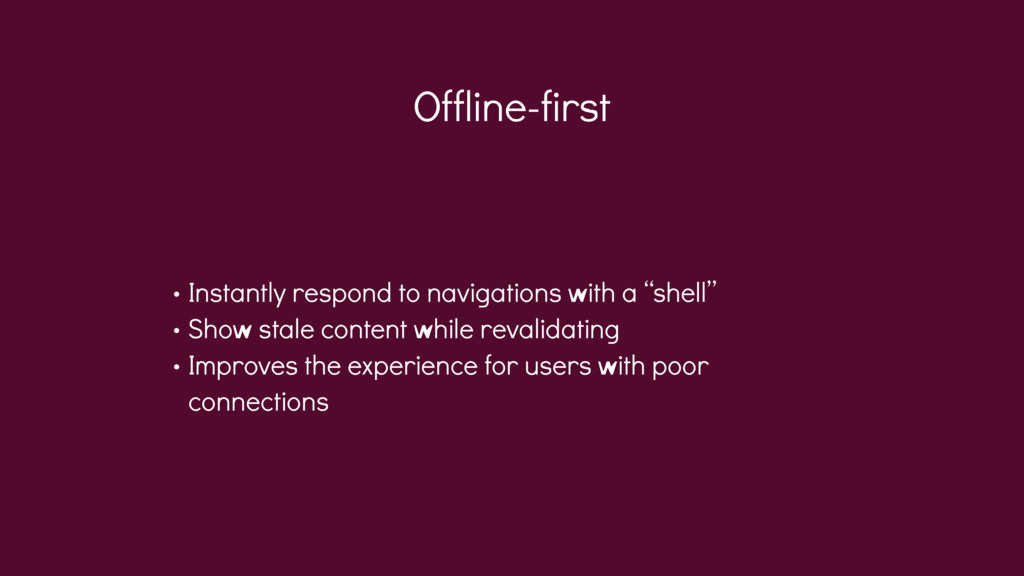 Offline-first • Instantly respond to navigation...