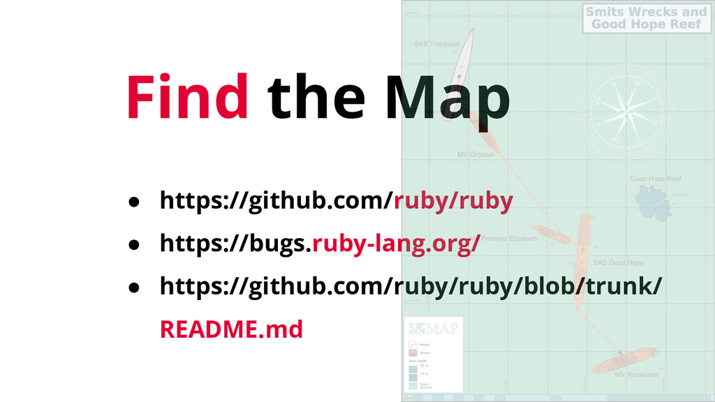 Find the Map ● https://github.com/ruby/ruby ● h...