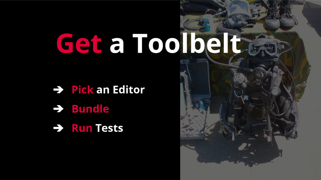 Get a Toolbelt ➔ Pick an Editor ➔ Bundle ➔ Run ...